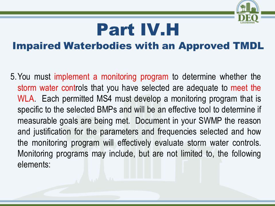 Part IV.H Impaired Waterbodies with an Approved TMDL 5.You must implement a monitoring program to determine whether the storm water controls that you have selected are adequate to meet the WLA.