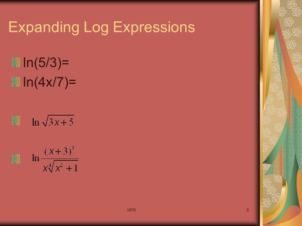 NPR8 Expanding Log Expressions ln(5/3)= ln(4x/7)=