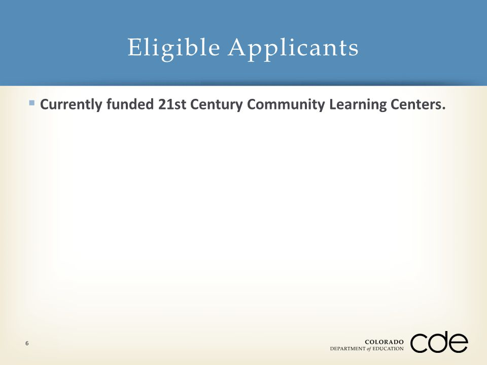  Currently funded 21st Century Community Learning Centers. Eligible Applicants 6