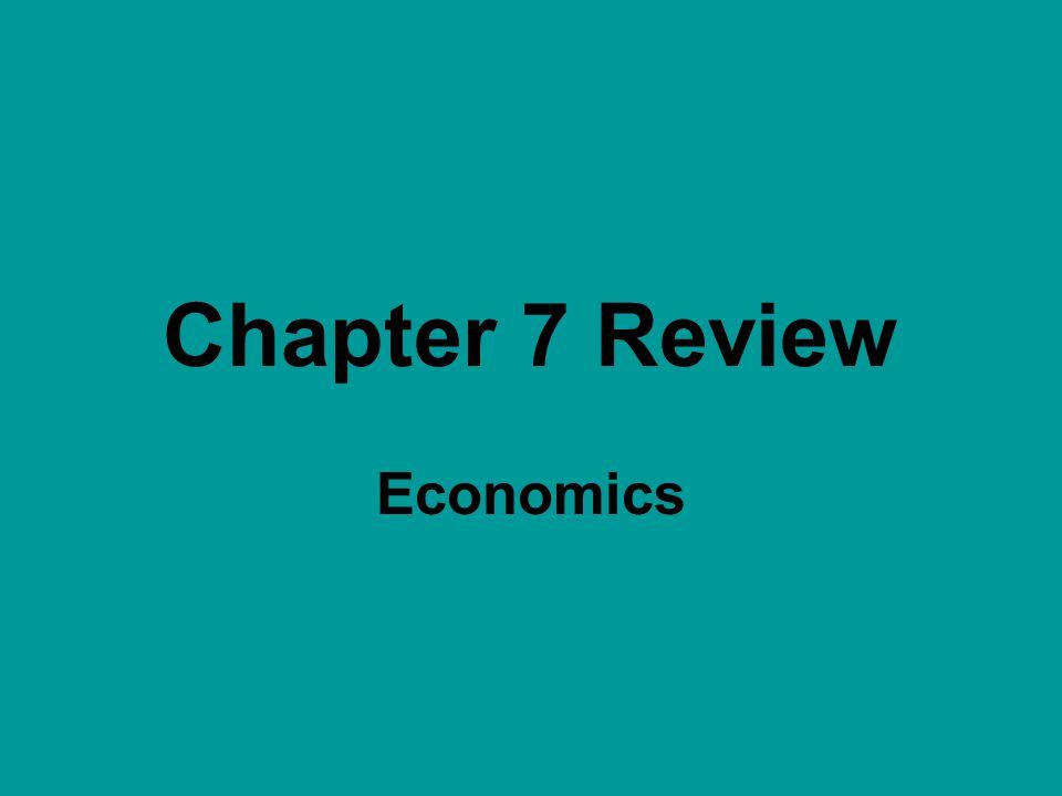 Chapter 7 Review Economics