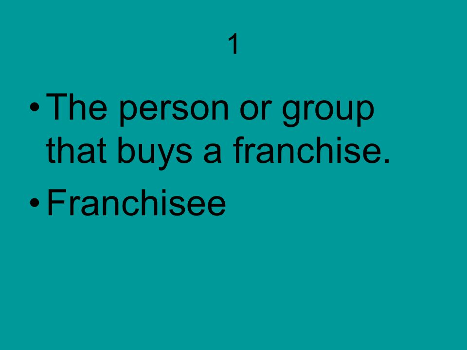 1 The person or group that buys a franchise. Franchisee