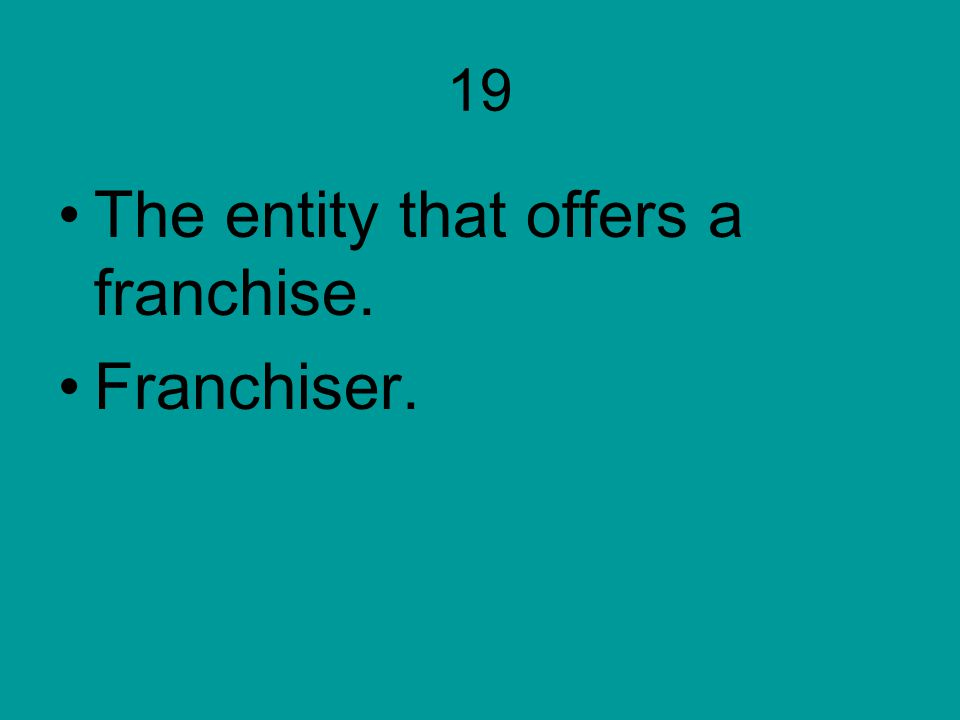 19 The entity that offers a franchise. Franchiser.
