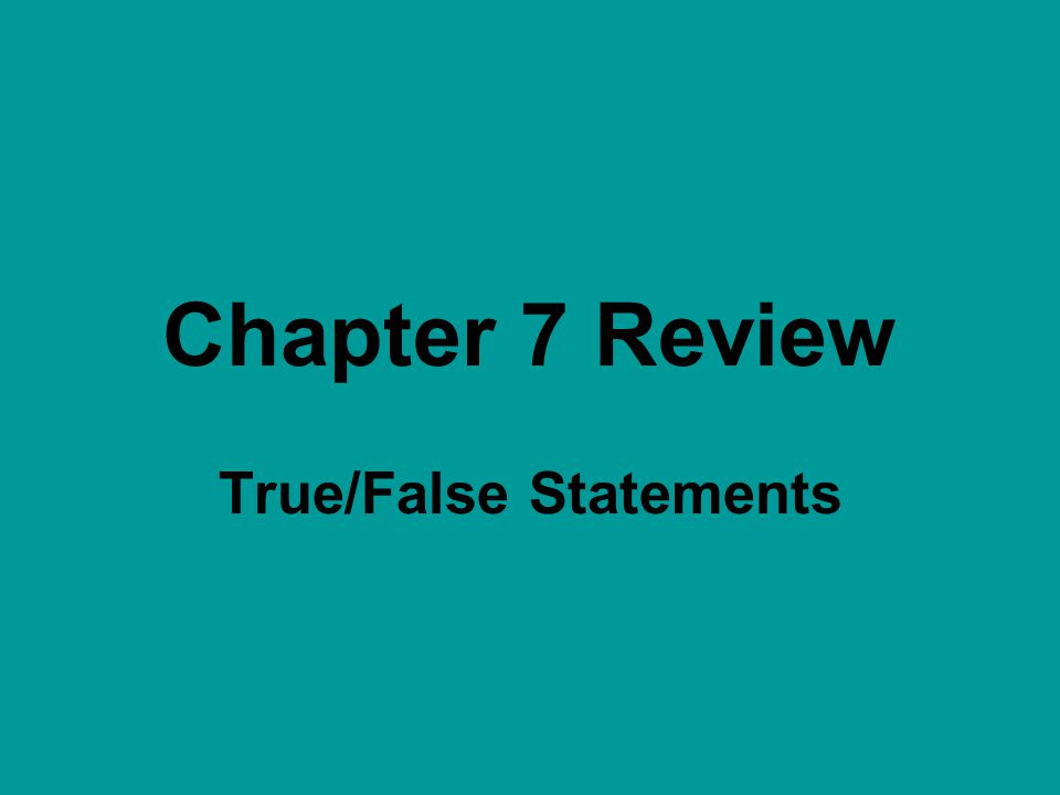 Chapter 7 Review True/False Statements