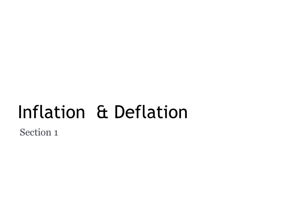 Inflation & Deflation Section 1