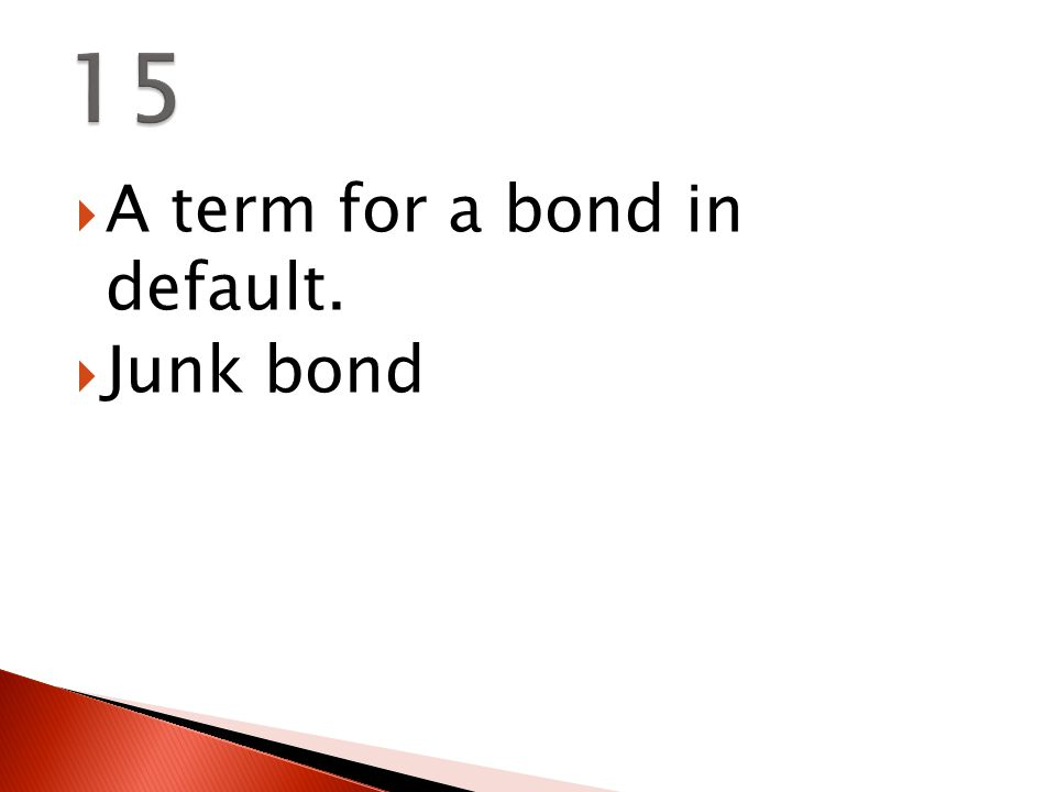  A term for a bond in default.  Junk bond