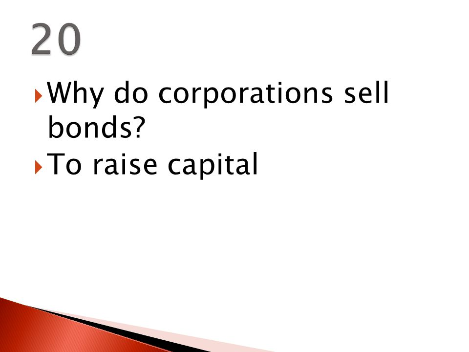  Why do corporations sell bonds  To raise capital