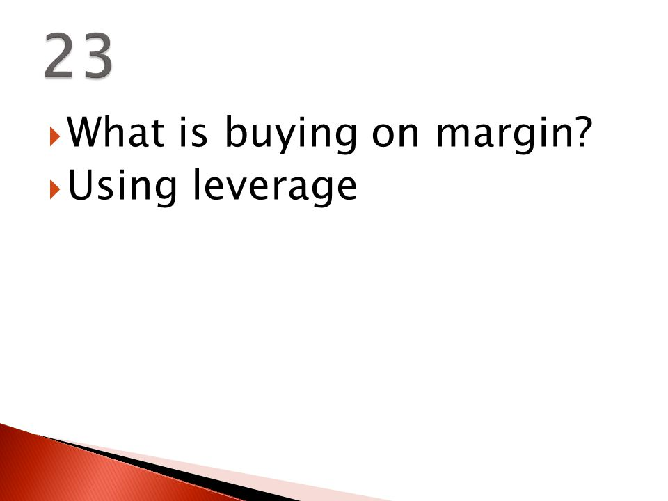  What is buying on margin  Using leverage