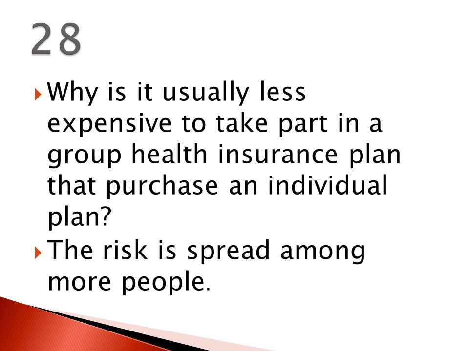  Why is it usually less expensive to take part in a group health insurance plan that purchase an individual plan.