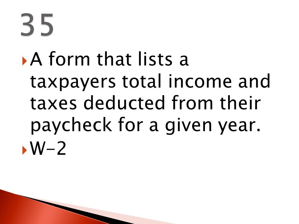  A form that lists a taxpayers total income and taxes deducted from their paycheck for a given year.
