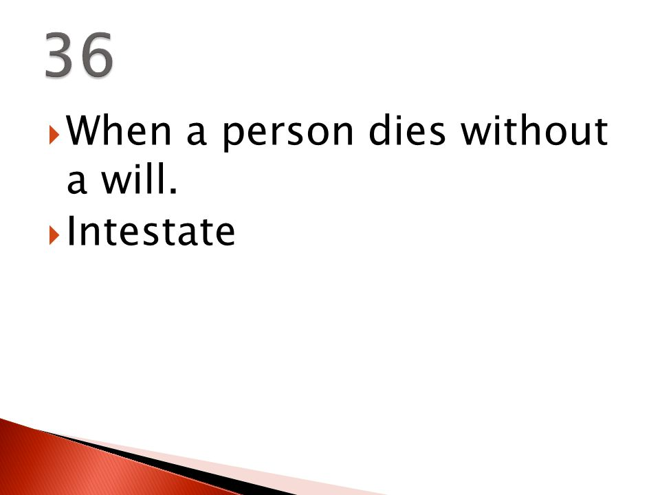 When a person dies without a will.  Intestate