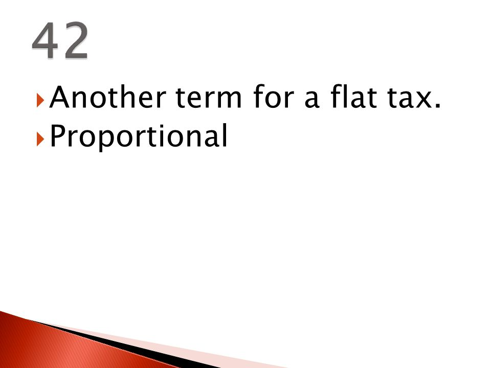  Another term for a flat tax.  Proportional