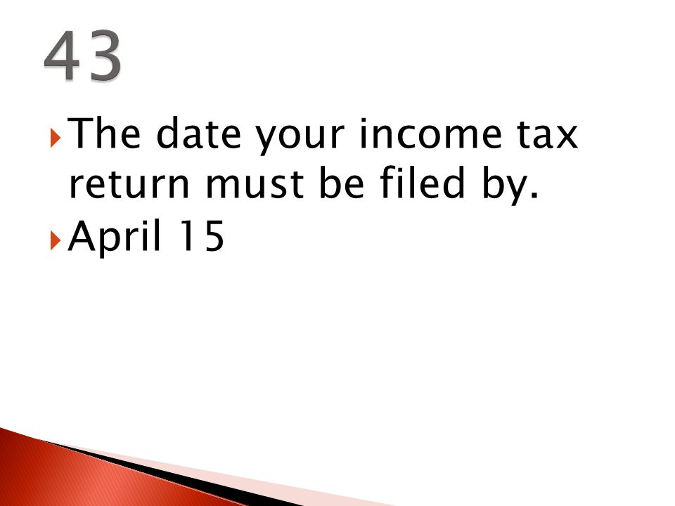  The date your income tax return must be filed by.  April 15