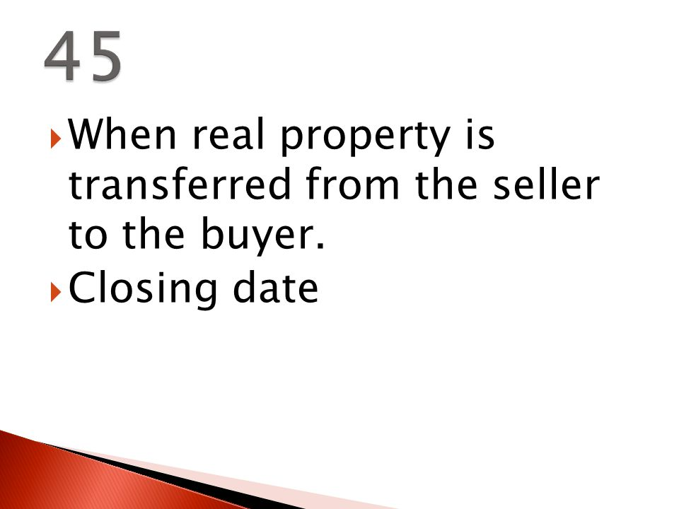  When real property is transferred from the seller to the buyer.  Closing date