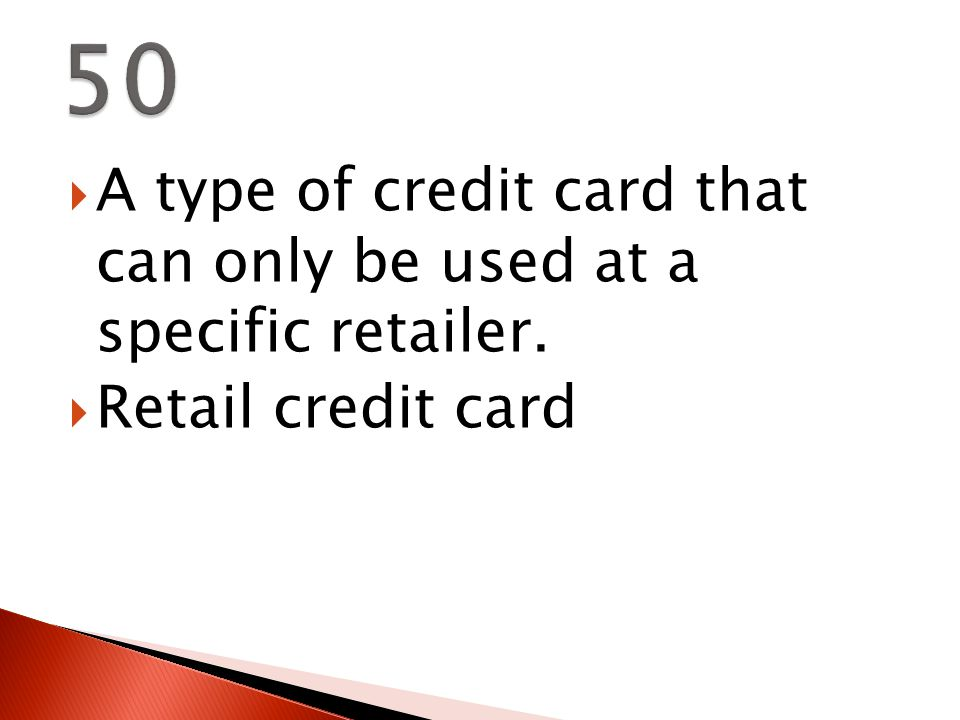  A type of credit card that can only be used at a specific retailer.  Retail credit card