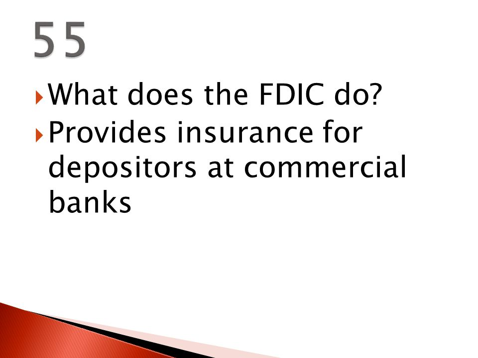  What does the FDIC do  Provides insurance for depositors at commercial banks