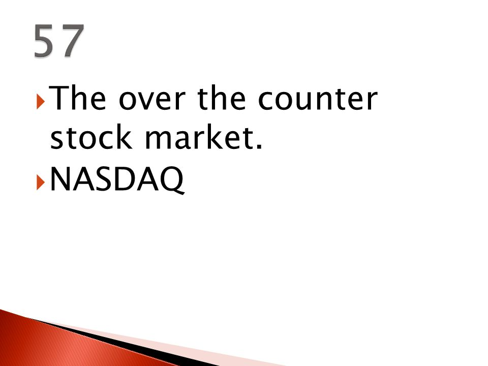  The over the counter stock market.  NASDAQ