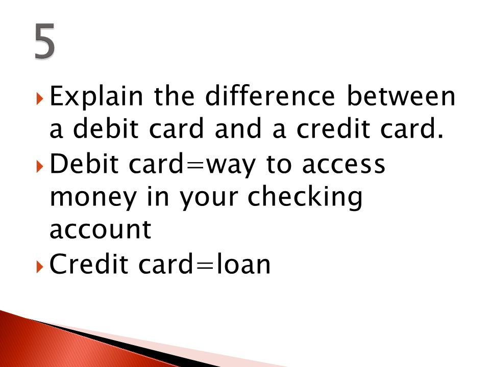  Explain the difference between a debit card and a credit card.