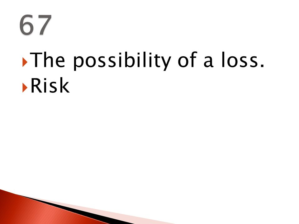  The possibility of a loss.  Risk