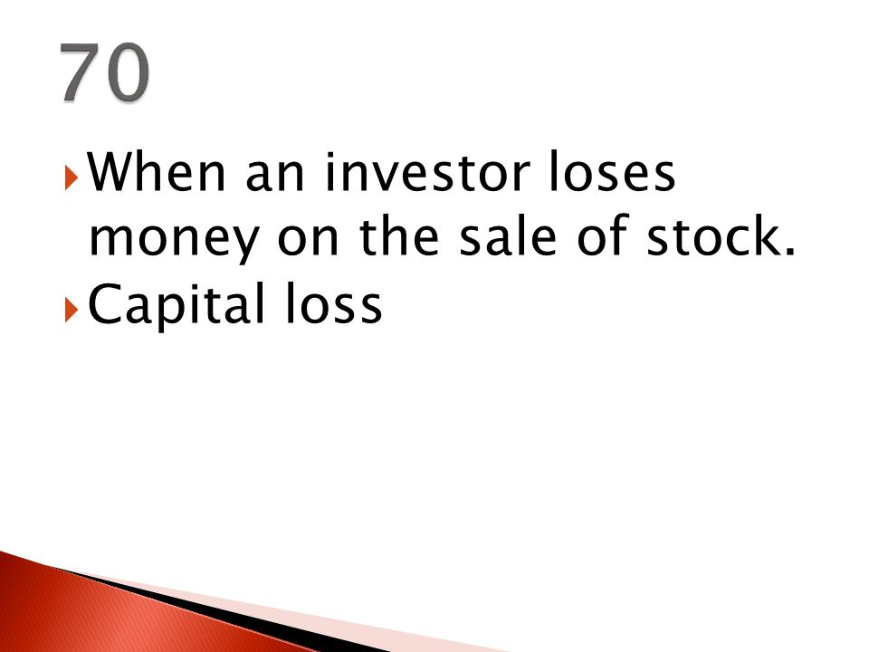  When an investor loses money on the sale of stock.  Capital loss