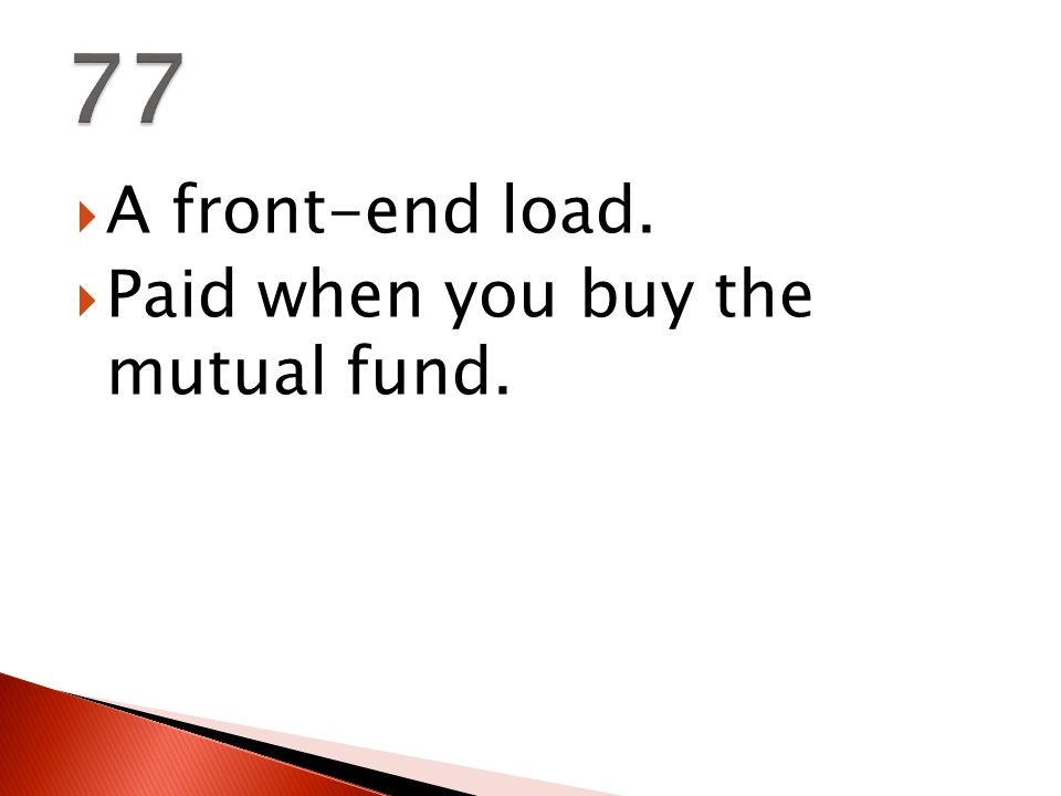  A front-end load.  Paid when you buy the mutual fund.
