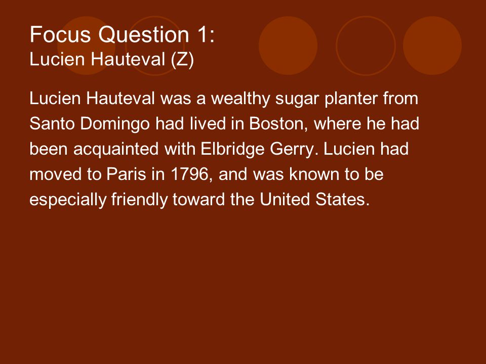 Focus Question 1: Lucien Hauteval (Z) Lucien Hauteval was a wealthy sugar planter from Santo Domingo had lived in Boston, where he had been acquainted with Elbridge Gerry.