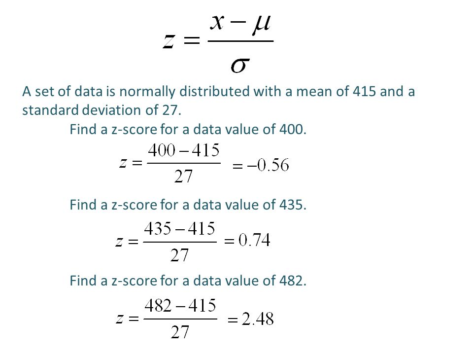A set of data is normally distributed with a mean of 415 and a standard deviation of 27.