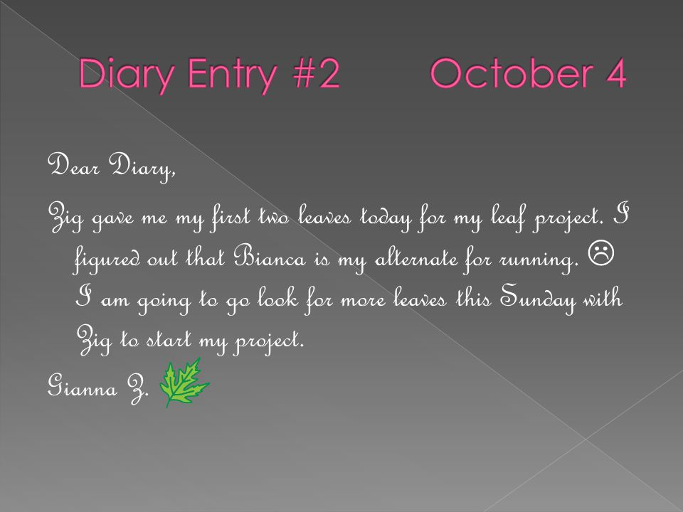 Dear Diary, Zig gave me my first two leaves today for my leaf project.