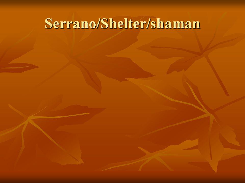 Serrano/Shelter/shaman