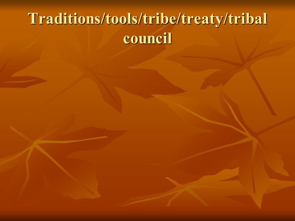 Traditions/tools/tribe/treaty/tribal council