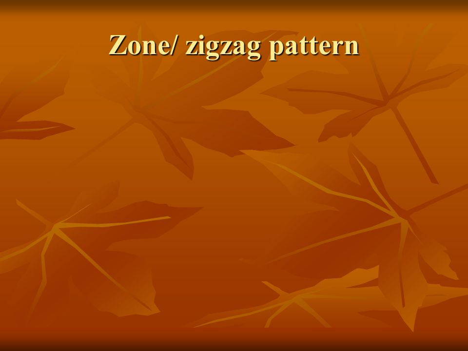 Zone/ zigzag pattern