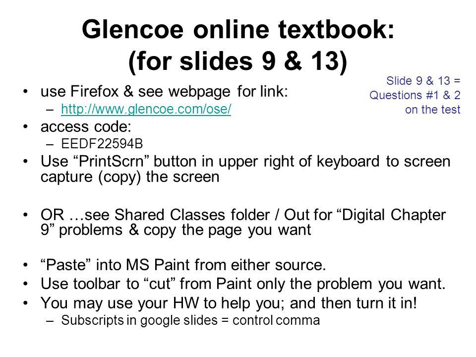 Glencoe online textbook: (for slides 9 & 13) use Firefox & see webpage for link: –http://www.glencoe.com/ose/http://www.glencoe.com/ose/ access code: