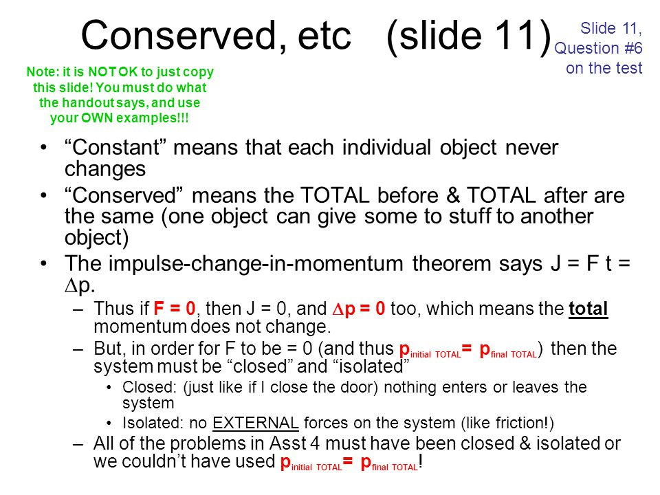 """Conserved, etc (slide 11) """"Constant"""" means that each individual object never changes """"Conserved"""" means the TOTAL before & TOTAL after are the same (on"""