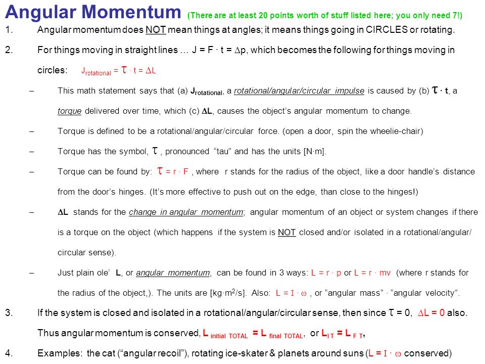 Angular Momentum (There are at least 20 points worth of stuff listed here; you only need 7!) NOT 1.Angular momentum does NOT mean things at angles; it