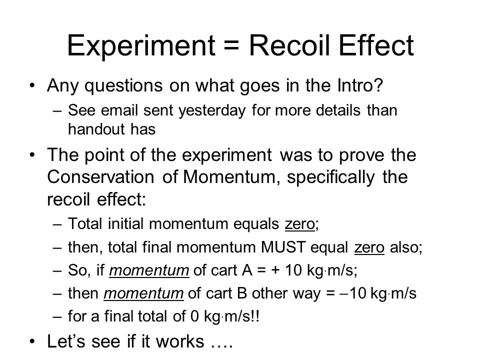 Experiment = Recoil Effect Any questions on what goes in the Intro? –See email sent yesterday for more details than handout has The point of the exper