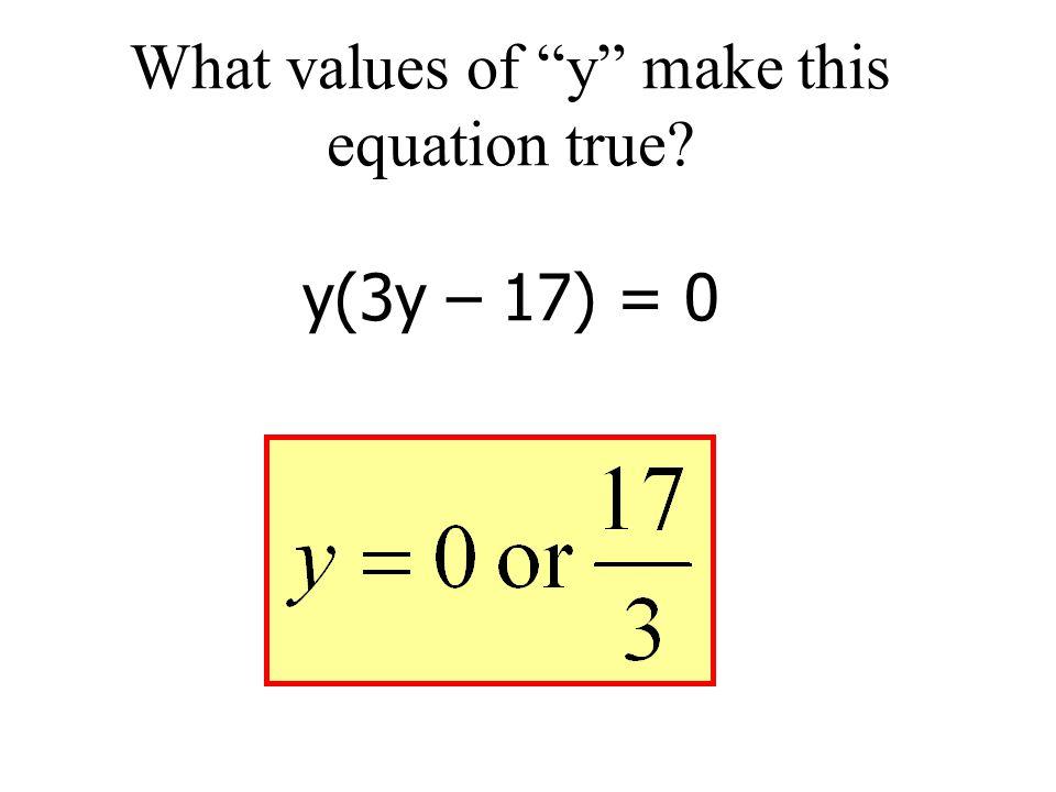 "What values of ""y"" make this equation true? y(3y – 17) = 0"