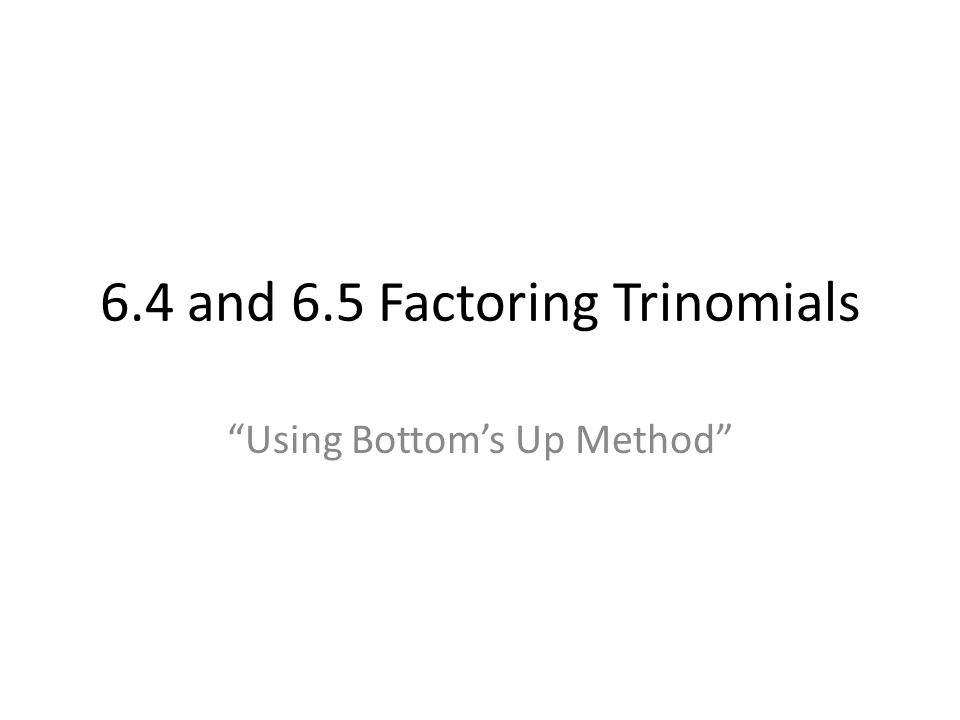Factoring Trinomials Factor a trinomial into two binomials Example: x² +5x +6 = (x +3)(x +2) Opposite of Foiling To check answers Foil Example: (x+3) (x+2) = x² +5x +6