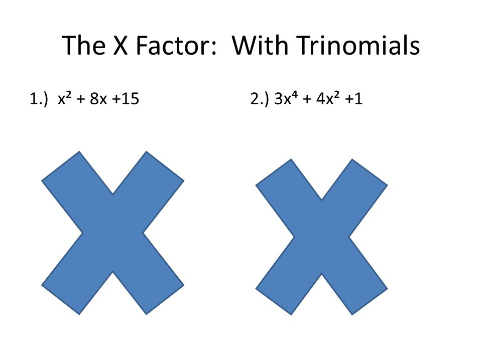 The X Factor: With Trinomials 1.) x² + 8x +152.) 3x⁴ + 4x² +1