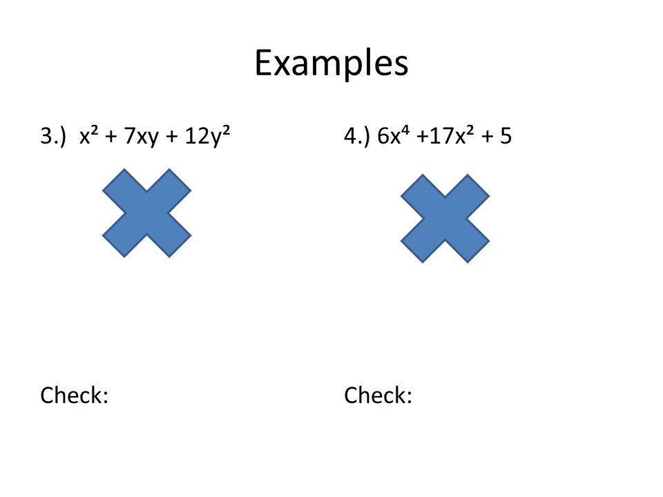 Examples 3.) x² + 7xy + 12y² Check: 4.) 6x⁴ +17x² + 5 Check: