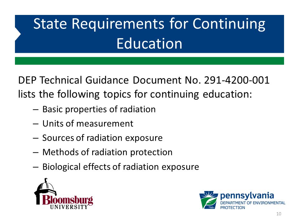 DEP Technical Guidance Document No. 291-4200-001 lists the following topics for continuing education: – Basic properties of radiation – Units of measu