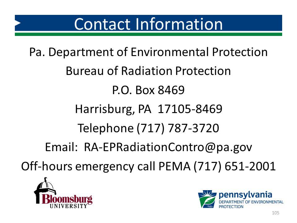 Pa. Department of Environmental Protection Bureau of Radiation Protection P.O. Box 8469 Harrisburg, PA 17105-8469 Telephone (717) 787-3720 Email: RA-E