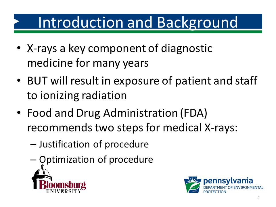 X-rays a key component of diagnostic medicine for many years BUT will result in exposure of patient and staff to ionizing radiation Food and Drug Admi