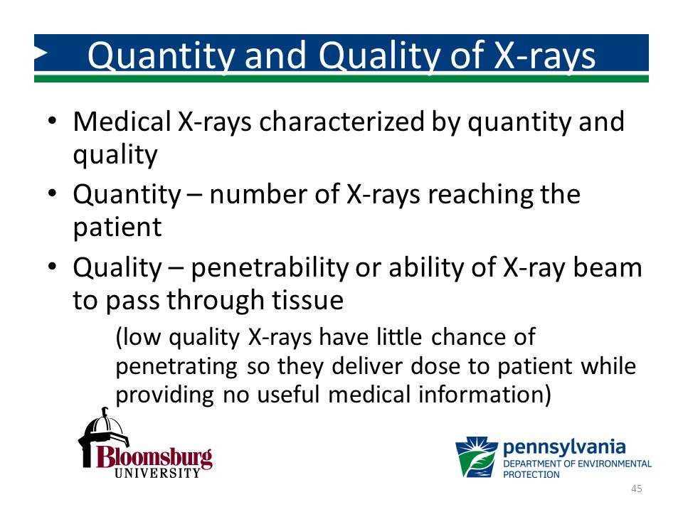 Medical X-rays characterized by quantity and quality Quantity – number of X-rays reaching the patient Quality – penetrability or ability of X-ray beam