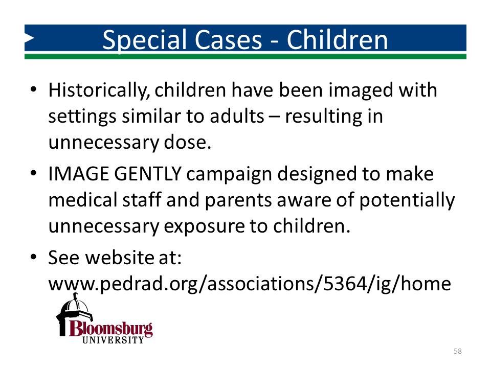 Historically, children have been imaged with settings similar to adults – resulting in unnecessary dose. IMAGE GENTLY campaign designed to make medica