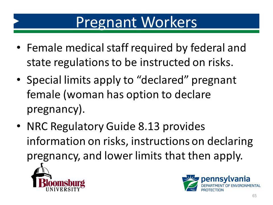 """Female medical staff required by federal and state regulations to be instructed on risks. Special limits apply to """"declared"""" pregnant female (woman ha"""