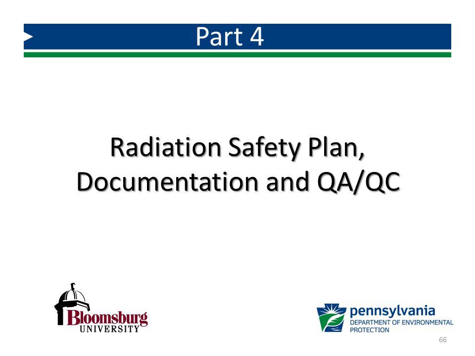 Radiation Safety Plan, Documentation and QA/QC Part 4 66