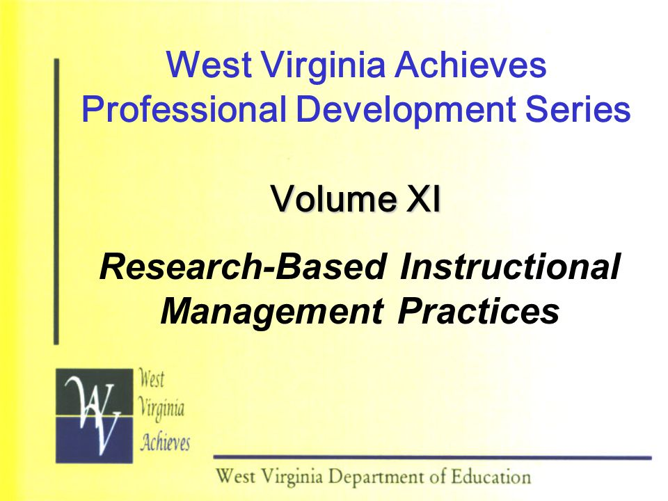 West Virginia Achieves Professional Development Series Volume XI Research-Based Instructional Management Practices