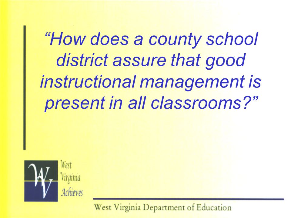 How does a county school district assure that good instructional management is present in all classrooms