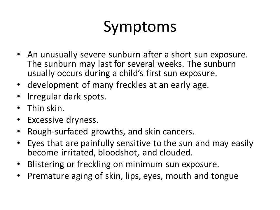 Symptoms An unusually severe sunburn after a short sun exposure.