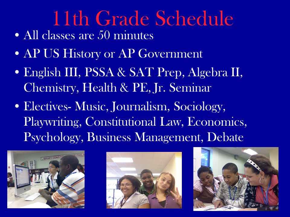 11th Grade Schedule All classes are 50 minutes AP US History or AP Government English III, PSSA & SAT Prep, Algebra II, Chemistry, Health & PE, Jr.