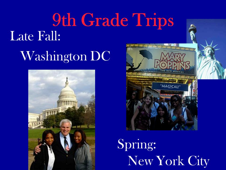 9th Grade Trips Late Fall: Washington DC Spring: New York City